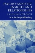 Psycho-Analytic Insight and Relationships - Isca Salzberger-Wittenberg