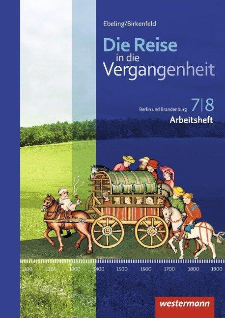 Die Reise in die Vergangenheit 7/8. Arbeitsheft. Berlin und Brandenburg -
