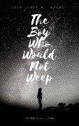 The Boy Who Would Not Weep. The True Face of Bullying - José Antonio Jiménez-Barbero