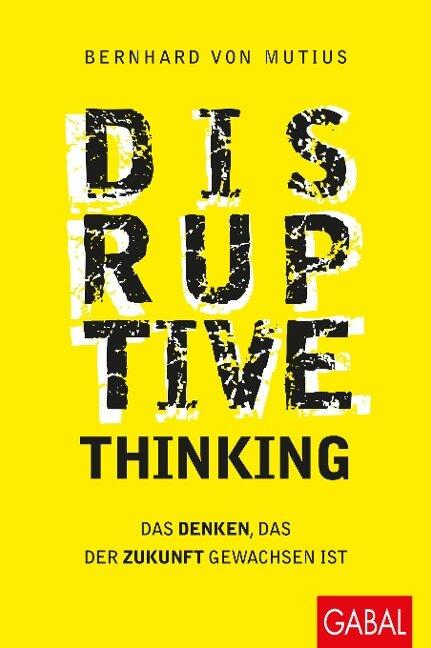 Disruptive Thinking - Bernhard von Mutius