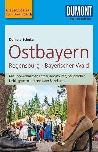 DuMont Reise-Taschenbuch Reiseführer Ostbayern, Regensburg, Bayerischer Wald - Daniela Schetar