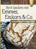 Brot backen mit Emmer, Einkorn und Co. im Brotbackautomaten - Mirjam Beile