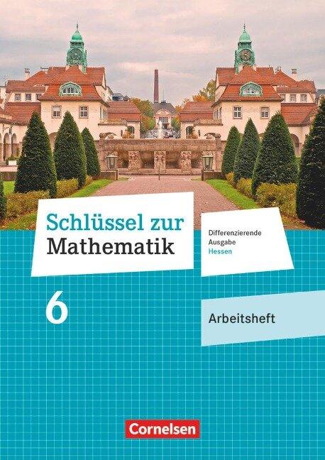 Schlüssel zur Mathematik 6. Schuljahr - Differenzierende Ausgabe Hessen - Arbeitsheft mit eingelegten Lösungen -