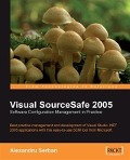 Visual SourceSafe 2005 Software Configuration Management in Practice - Alexandru Serban