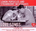 Love Songs - Lemon Popsicles And Strawberry Milkshakes