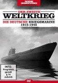 Der Zweite Weltkrieg: Die deutsche Kriegsmarine -