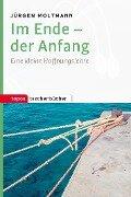Im Ende - der Anfang - Jürgen Moltmann