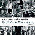 Paarläufe der Wissenschaft. CD - Ernst Peter Fischer