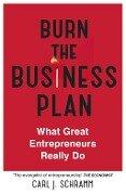 Burn The Business Plan - Carl J. Schramm