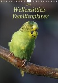 Der Wellensittich-Familienplaner (Wandkalender 2018 DIN A4 hoch) - Antje Lindert-Rottke