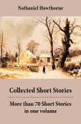 Collected Short Stories: More than 70 Short Stories in one volume - Nathaniel Hawthorne