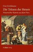 Die Tränen der Hexen - Uwe Grießmann