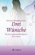 Drei Wünsche - Stefanie Gegenfurtner