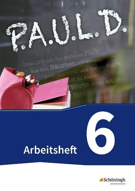 P.A.U.L. D. (Paul) 6. Arbeitsheft. Gymnasien und Gesamtschulen - Neubearbeitung -