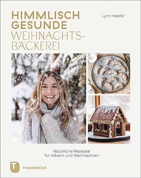 Himmlisch gesunde Weihnachtsbäckerei - Lynn Hoefer