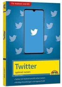 Twitter - optimal nutzen - neueste Version 2020 mit allen Funktionen anschaulich erklärt - Bernd Schmitt