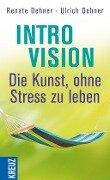 Introvision - die Kunst, ohne Stress zu leben - Renate Dehner, Ulrich Dehner