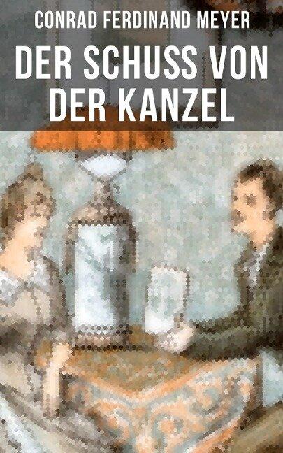 Der Schuß von der Kanzel - Conrad Ferdinand Meyer