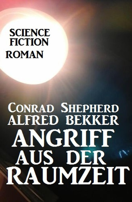 Angriff aus der Raumzeit - Alfred Bekker, Conrad Shepherd