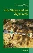 Die Göttin und die Zigeunerin - Hermann Weigl