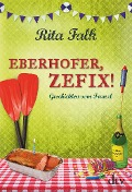 Eberhofer, Zefix! - Rita Falk