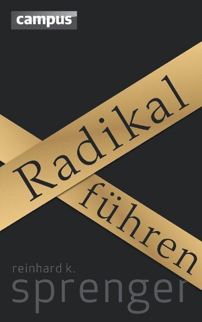 Radikal führen - Reinhard K. Sprenger