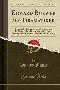 Edward Bulwer als Dramatiker - Wilhelm Müller