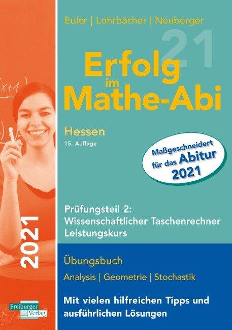 Erfolg im Mathe-Abi 2021 Hessen Leistungskurs Prüfungsteil 2: Wissenschaftlicher Taschenrechner - Sabine Euler, Jochen Lohrbächer, Peter Neuberger