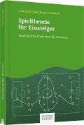 Spieltheorie für Einsteiger - Avinash K. Dixit, Barry J. Nalebuff