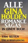 Alle Gina Holden Romance Sagas in einem Buch - 3314 Seiten Urlaubsspannung - Gina Holden