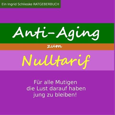 Anti Aging zum Nulltarif - Ingrid Schlieske