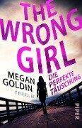 The Wrong Girl - Die perfekte Täuschung - Megan Goldin