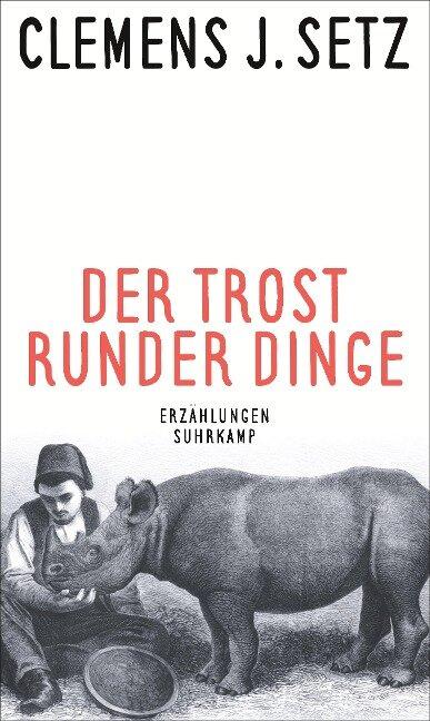 Der Trost runder Dinge - Clemens J. Setz