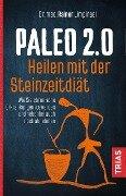 Paleo 2.0 - heilen mit der Steinzeitdiät - Rainer Limpinsel