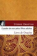 O poder de orar pelos filhos adultos - Stormie Omartian