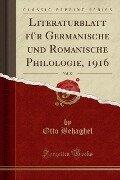 Literaturblatt für Germanische und Romanische Philologie, 1916, Vol. 37 (Classic Reprint) - Otto Behaghel