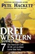 Pete Hackett - Drei Western, Sammelband 7 - Pete Hackett
