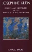 Doubts and Certainties in the Practice of Psychotherapy - Josephine Klein