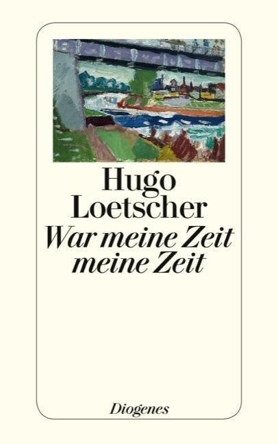 War meine Zeit meine Zeit - Hugo Loetscher