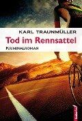 Tod im Rennsattel: Österreich Krimi - Karl Traunmüller