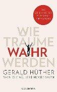 Wie Träume wahr werden - Gerald Hüther, Sven Ole Müller, Nicole Bauer