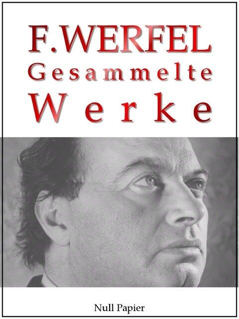 Franz Werfel - Gesammelte Werke - Romane, Lyrik, Drama - Franz Werfel