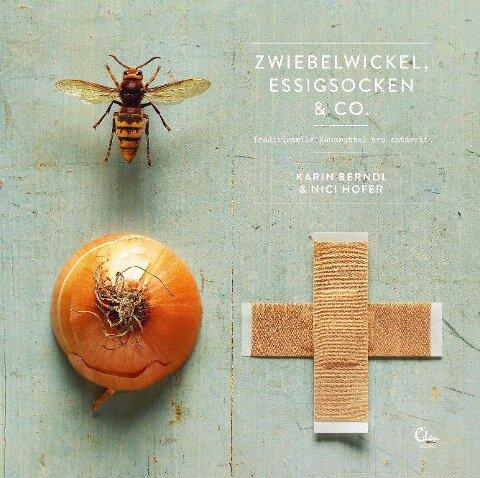 Zwiebelwickel, Essigsocken & Co. - Karin Berndl, Nici Hofer