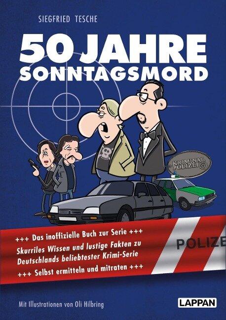 50 Jahre Sonntagsmord: Skurriles Wissen und lustige Fakten zu Deutschlands beliebtester Krimiserie - Siegfried Tesche