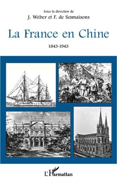 La France en Chine 1843-1943 - François de Sesmaisons, Jacques Weber