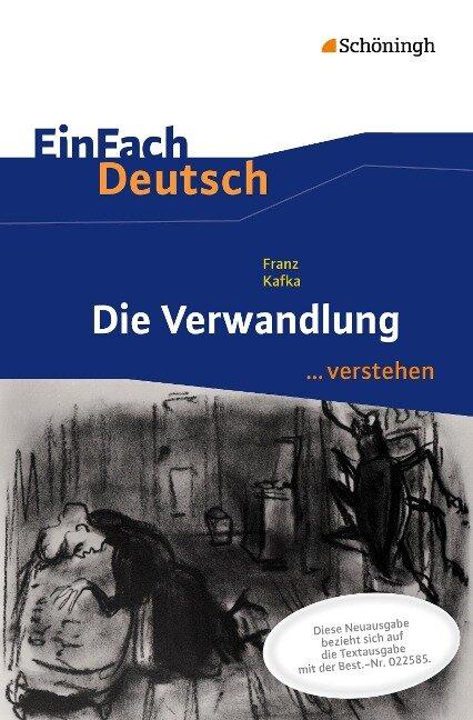 Die Verwandlung. EinFach Deutsch ...verstehen - Franz Kafka, Alexandra Wölke