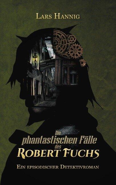 Die phantastischen Fälle des Robert Fuchs - Lars Hannig
