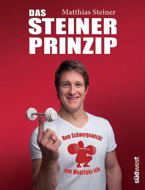 Das Steiner Prinzip: Vom Schwergewicht zum Wohlfühl-Ich - Matthias Steiner