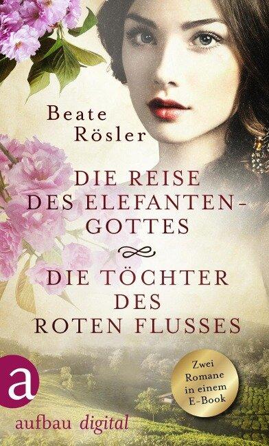 Die Reise des Elefantengottes & Die Töchter des Roten Flusses - Beate Rösler