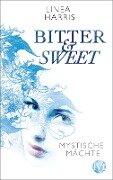 Bitter & Sweet 01. Mystische Mächte - Linea Harris